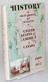 History of Fruit Growing and Handling in United States of America and Canada 1860-1972; Prepared Under Auspices of the American Pomological Society