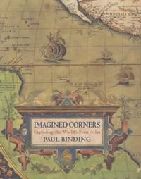 Imagined Corners: Exploring the World's First Atlas by Paul Binding - Hardcover - from World of Books Ltd and Biblio.com