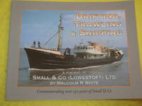 Drifting, Trawling & Shipping. A Portrait of Small & Co (Lowestoft) Ltd