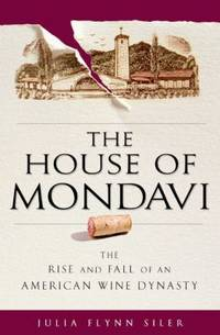 image of The House of Mondavi : The Rise and Fall of an American Wine Dynasty