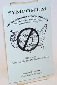 Symposium for the Eradication of Social Inequality: the effect of race, class and gender on teaching and learning 2000 theme: Correcting the lies our teachers told us, February 8-10, 2000, University of Wyoming