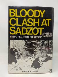 BLOODY CLASH AT SADZOT: HITLER'S FINAL STRIKE FOR ANTWERP.  [SIGNED COPY]