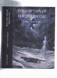 The Captain of the Pole Star: Weird and Imaginative Fiction -by Arthur Conan Doyle  / Ash Tree Press  (inc. Great Keinplatz Experiment; Ring Thoth; Speckled Band; De Profundis; Lot No. 249; Sealed Room; Brazlian Cat; Legend of Hound of Baskervilles, etc) by  Arthur Conan ( Sir ); Preface By Michael Dirda; Introduction By Barbara and Christopher Roden/ Ash Tree Press Doyle - First Edition - 2004 - from Leonard Shoup  and Biblio.com
