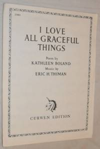 I Love All Graceful Things: Poem by Kathleen Boland, Music by Eric H Thiman