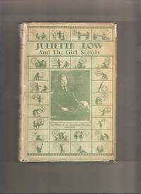 Juliette Low and The Girl Scouts: The Story of An American Woman 1860-1927