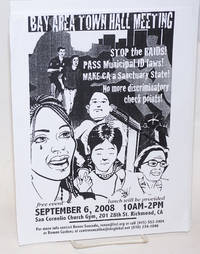 Bay Area Town Hall Meeting: stop the raids! pass municipal ID laws! make CA a sanctuary state! no more discriminatory checkpoints! [handbill] September 6, 2008, Richmond
