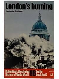 London's Burning (Ballantine's Illustrated History of World War II: Battle Book, No. 17)
