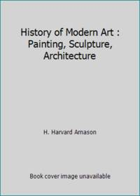 History of Modern Art : Painting, Sculpture, Architecture