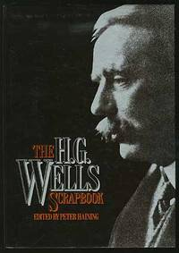 The H.G. Wells Scrapbook; articles, essays, letters, anecdotes, illustrations, photographs and memorabilia about the prophetic genius of the twentieth century