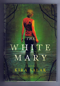 THE WHITE MARY by  Kira Salak - Signed First Edition - 2008 - from Collectible Book Shoppe and Biblio.co.uk