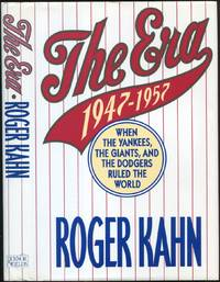 The Era: 1947-1957, When the Yankees, the Giants, and the Dodgers Ruled the World