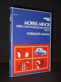 Unipart Morris Minor Workshop Manual: Morris Minor Series 2 1952-56; 1000, 948cc 1956-62; 1000, 1098cc 1962-70; Morris 1/4 Ton Van 1956-62; Morris 6, 8cwt Van and Pick-up 1962-71; Morris Minor Traveller 1953-71