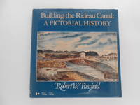 image of Building the Rideau Canal: A Pictorial History (signed)