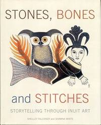 Stones, Bones and Stitches : Storytelling Through Inuit Art