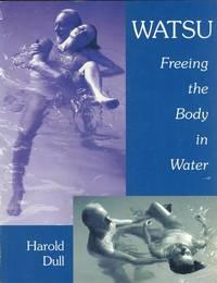 Watsu: Freeing the Body in Water.