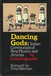 image of Dancing gods : Indian Ceremonials of New Mexico and Arizona. [Dances of the Rio Grande Pueblos; Dances of Zuni Pueblo; The Hopis ; The Navahos; The Apaches; etc]