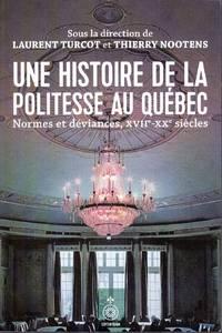 Une histoire de la politesse au Québec.  Normes et déviances, XVIIe - XXe siècles.