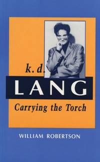 K D Lang Carrying The Torch (Canadian Biography Series)