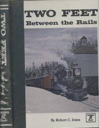 Two Feet Between the Rails Volume One - The Early Years by  Robert C Jones - 1st  Edition - 1979 - from Dereks Transport Books and Biblio.co.uk