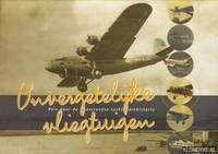 Onvergetelijke vliegtuigen. Reis door de Nederlandse luchtvaarthistorie
