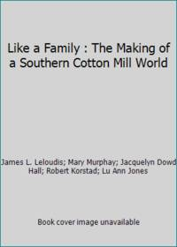 Like a Family : The Making of a Southern Cotton Mill World