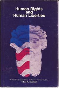 Human Rights and Human Liberties A Radical Reconsideration of the American Political Tradition by  Tibor R Machan - First Edition - 1975 - from Ed Conroy Bookseller and Biblio.com