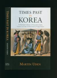 Times Past in Korea: An Illustrated Collection of Encounters, Events, Customs and Daily Life...