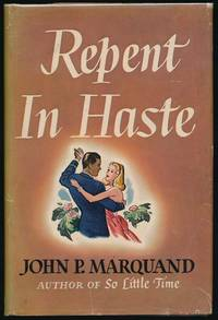 Repent in Haste by  John P MARQUAND - First Edition - 1945 - from Main Street Fine Books & Manuscripts, ABAA and Biblio.co.uk