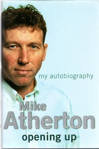 Opening Up : My Autobiography (SIGNED COPY) by  Mike Atherton - Signed First Edition - 2002 - from YesterYear Books and Biblio.com