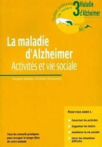 La Maladie D'Alzheimer.  Activites Et Vie Sociale.  Tous Les Conseils Pratiques Pour Occuper Le Temps Libre De Votre Malade