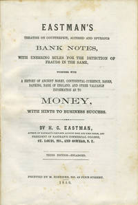Eastman's Treatise on Counterfeit, Altered and Spurious Bank Notes, with Unerring Rules for the Detection of Frauds in the Same...and other Valuable Information as to Money, with Hints to Business Success by  H.G Eastman - Hardcover - Third edition - Enlarged - 1859 - from Antipodean Books, Maps & Prints and Biblio.com