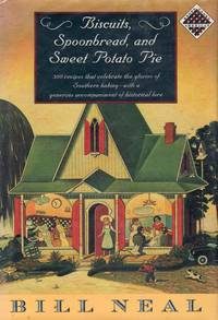 Biscuits, Spoonbread, and Sweet Potato Pie 300 Recipes That Celebrate the Glories of Southern Baking