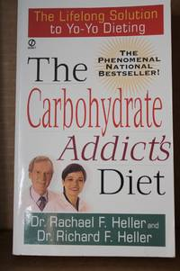 The Carbohydrate Addict's Diet  The Lifelong Solution to Yo-Yo Dieting
