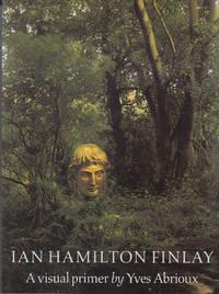 Ian Hamilton Finlay: A visual primer by Abrioux, Yves - 2005