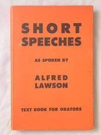 Short Speeches as Spoken By Alfred Lawson: Text Book for Orators