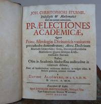 JOH. CHRISTOPHORI STURMII, Philosophi et Mathematici post fata quoque celeberrimi, PRAELECTIONES ACADEMICAE, Quarum Prima, Astrologiæ Divinatricis vanitatem pro cathedra demonstratam; Altera, Doctrinam Mathesis Universalis;