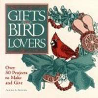 Gifts for Bird Lovers: Over 50 Projects to Make and Give [Paperback]  by Sexton