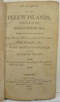 AN ACCOUNT OF THE PELEW ISLANDS, SITUATED IN THE GREAT SOUTH SEA. COMPOSED FROM THE JOURNALS OF...