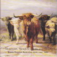 image of Joseph Denovan Adam R.S.A., R.S.W. (1841 - 1896) Mountain, Meadow, Moss and Moor.  27 April - 1 September 1996