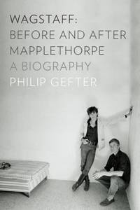 Wagstaff : Before and after Mapplethorpe a Biography