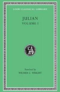 Julian, Volume I. Orations 1-5 (Loeb Classical Library No. 13)