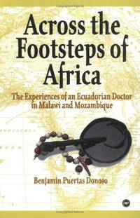ACROSS THE FOOTSTEPS OF AFRICA : The Experiences of an Ecuadorian Doctor in Malawi and Mozambique