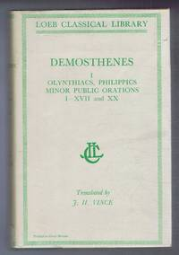 Demosthenes: Vol. I. Olynthiacs, Philippics, Minor Public Speeches, Speech against Leptines I-XVII, XX, with an English translation by J H Vince