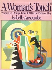 A Woman's Touch: Women in Design from 1860 to the Present Day.