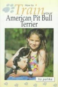 image of How to Train Your American Pit Bull Terrier (How To...(T.F.H. Publications))
