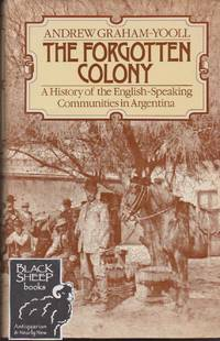Forgotten Colony: A History of the English-Speaking Communities in Argentina
