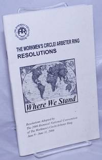 image of The Workmen's Circle / Arbeter Ring.  Resolutions - Where We Stand. - Resolutions Adopted by The 2006 Biennial National Convention of The Workmen's Circle/Arbeter Ring June 9 - June 11, 2006
