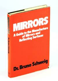 Mirrors;: A guide to the manufacture of mirrors and reflecting surfaces