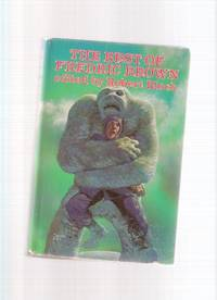 The Best of Fredric Brown (  Earthmen Bearing Gifts; Jaycee; Pi in the Sky; Answer; The Geezenstacks; Hall of Mirrors; Knock; Rebound; Star Mouse; Abominable; Letter to a Phoenix; Not Yet the End; Etaoin Shrdlu; Armageddon; Experiment ) by  Edited with an Introduction by Robert Bloch  Fredric - First Edition - 1976 - from Leonard Shoup  and Biblio.com