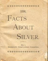 1896 Facts About Silver. No 1. Democratic Congressional Committee